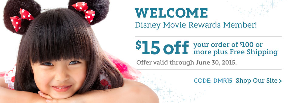 Welcome Disney Movie Rewards Member - $15 off your order of $100 or more plus Free Shipping - Code: DMR15 - Offer valid through June 30, 2015