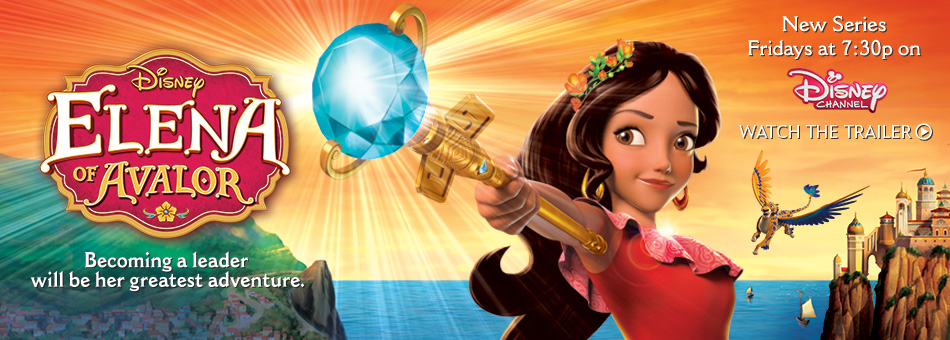 Disney Elena of Avalor - Becoming a leader will be her greatest adventure. - New Series Fridays at 7:30p on Disney Channel
