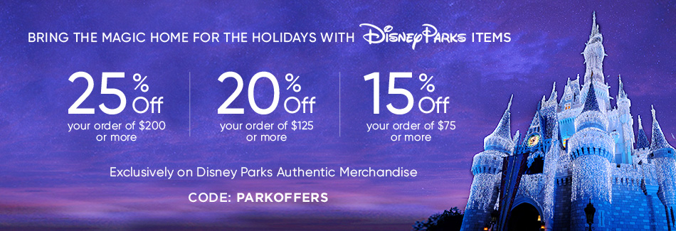 Bring the magic home for the holidays with Disney Parks items - 25% off your order of $200 or more - 20% off your order of $125 or more - 15% off your order of $75 or more - Exclusively on Disney Parks Authentic Merchandise - Code:PARKOFFERS