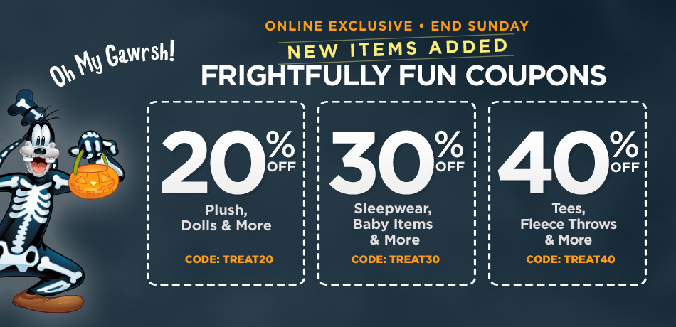 Online Exclusive - Ends Sunday - Frightfully Fun Coupons - 20% Off Plush, Dolls & More - CODE: TREAT20 - 30% Off Sleepwear, Baby Items, and More - TREAT30 - 40% Off Tees, Fleece Throws & More - CODE: TREAT40
