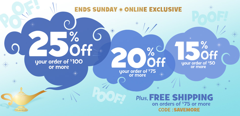 Ends Sunday - Online Exclusive - 25% Off your order of $100 or more - 20% Off your order of $75 or more - 15% Off your order of $50 or more - Plus, Free Shipping on orders of $75 or more - CODE: SAVEMORE