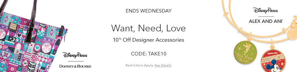 Disney Parks - Dooney & Bourke - Alex and Ani - Want, Need, Love - 10% Off Designer Accessories - CODE: TAKE10 - Ends Wednesday - Restrictions Apply - See Details