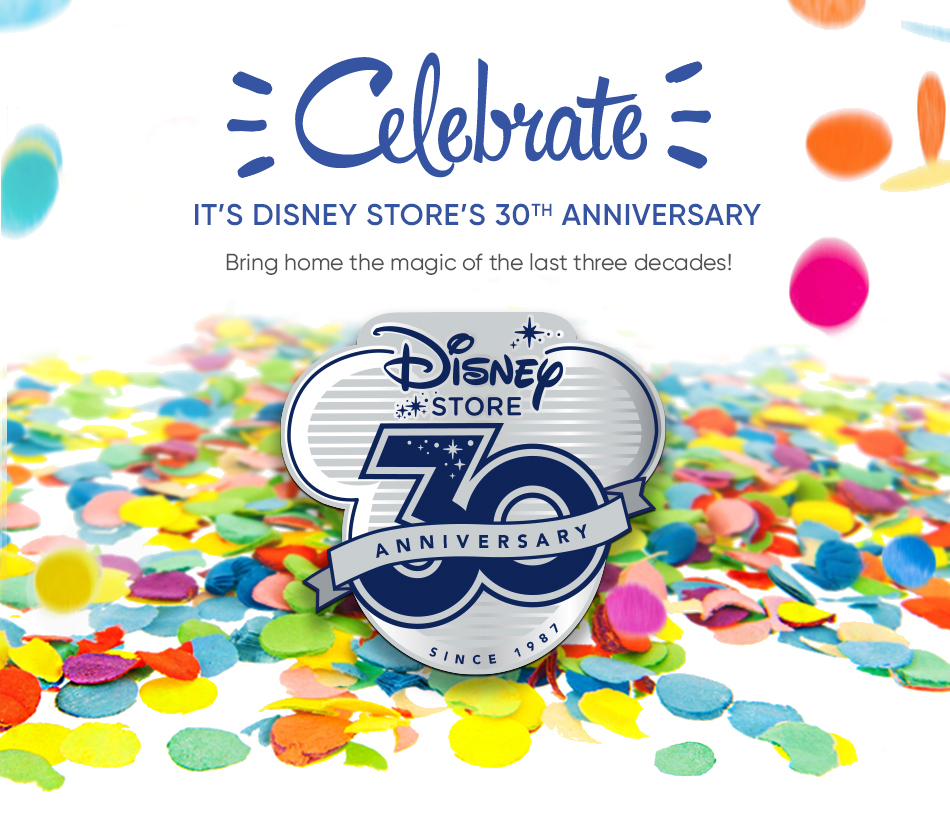 Celebrate! It's Disney Store's 30th Anninversary - Bring home the magic of the last three decades!