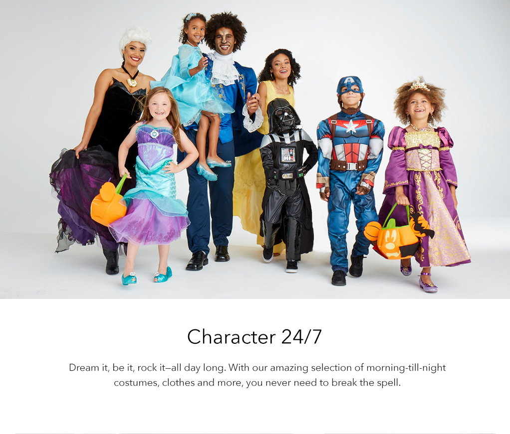 Character 24/7 - Dream it, be it, rock it-all day long. With our amazing selection of morning-till-night costumes, clothes and more, you never need to break the spell.