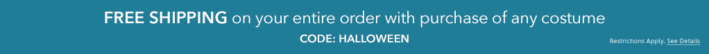 Free Shipping on your entire order with purchase of any costume - CODE: HALLOWEEN - Restrictions Apply. See Details