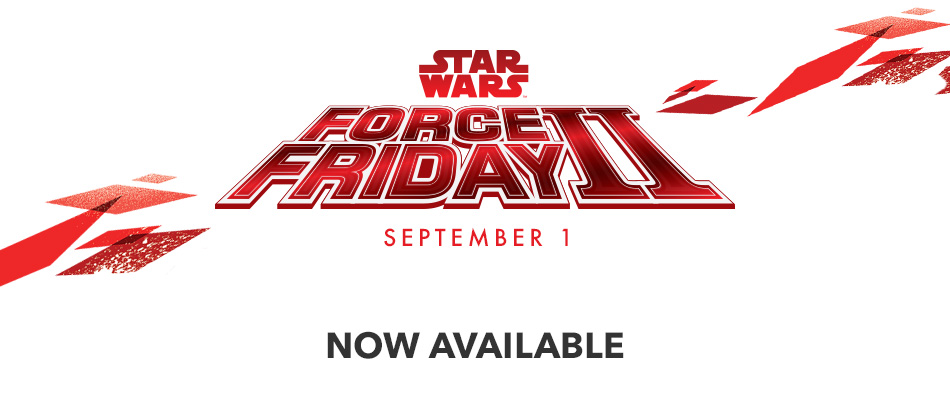 Star Wars Force Friday II - Now Available