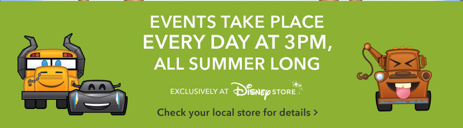 Events Take Place Every Day at 3PM, All Summer Long - Exclusively at Disney Store - Check your local store for details.