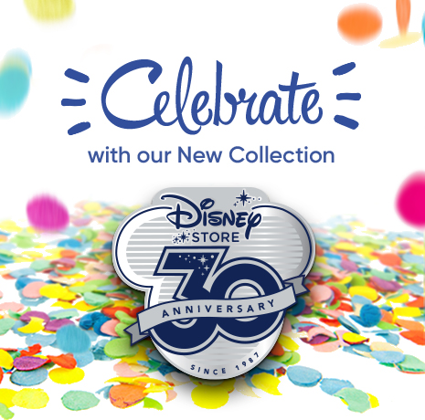 Celebrate with our New Collection - Disney Store 30th Anniversary