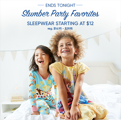 Ends Tonight - Slumber Party Favorites - Sleepwear Starting at $12 - reg. $16.95-$29.95