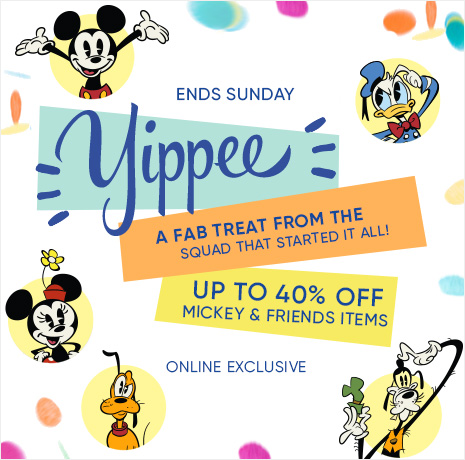Ends Sunday - Yippee - A Fab Treat from the Squad that Started It All! - Up to 40% Off Mickey & Friends Items - Online Exclusive