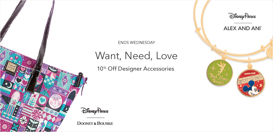 Disney Parks - Alex and Ani - Dooney & Bourke - Want, Need, Love - 10% Off Designer Accessories - Ends Wednesday