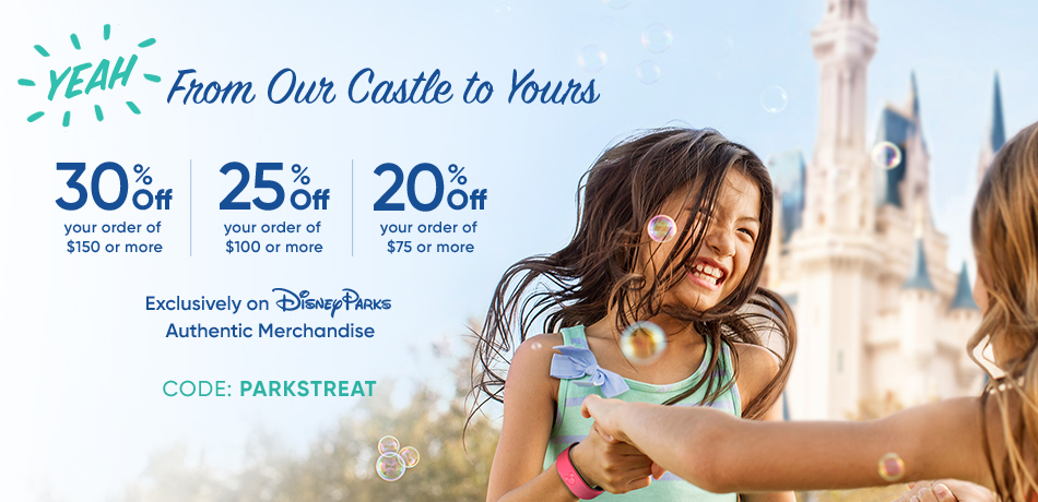 From Our Castle to Yours - 30% Off your order of $150 or more - 25% Off your order of $100 or more - 20% Off your order of $75 or more - Exclusively on Disney Parks Authentic Merchandise - CODE: PARKSTREAT