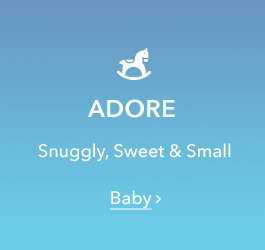 Adore - Snuggly, Sweet & Small - Baby