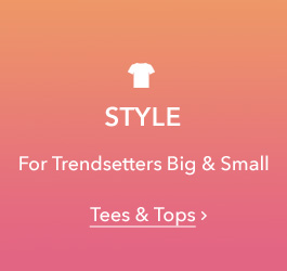 Style - For Trendsetters Big & Small - Tees & Tops