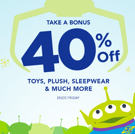 Take a Bonus 40% Off Toys, Plush, Sleepwear & Much More