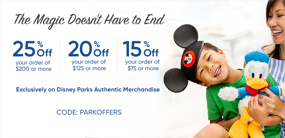 The Magic Doesn't Have to End - 25% Off your order of $200 or more - 20% Off your order of $125 or more - 15% Off your order of $75 or more - Exclusivelye on Disney Parks Authentic Merchandise - CODE: PARKOFFERS
