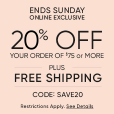 Ends Sunday - Online Exclusive - 25% Off Your Order of $75 or More - Plus, Free Shipping - CODE: SAVE20 - Restrictions Apply. See Details