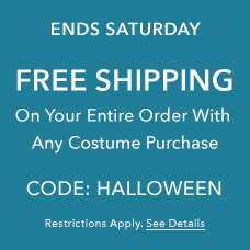 Ends Saturday - Free Shipping on Your Entire Order with Any Costume Purchase - CODE: HALLOWEEN - Restrictions Apply. See Details