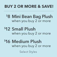 Plush Buy More & Save: $8 Mini Bean Bag Plush when you buy 2 or more, $12 Small Plush when you buy 2 or More, $16 Medium Plush when you buy 2 or More
