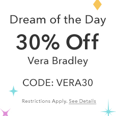 Dream of the Day 30% off Vera Bradley - CODE: VERA30 - Restrictions Apply. See Details