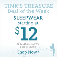 Tink's Treasure - Deal of the Week - Sleepwear - Starting at $12 - Shop Now
