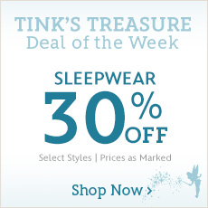 Tink's Treasure - Deal of the Week - Sleepwear 30% Off - Select Styles - Prices as Marked - Shop Now